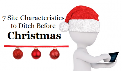 7 Site Characteristics to Ditch Before Christmas